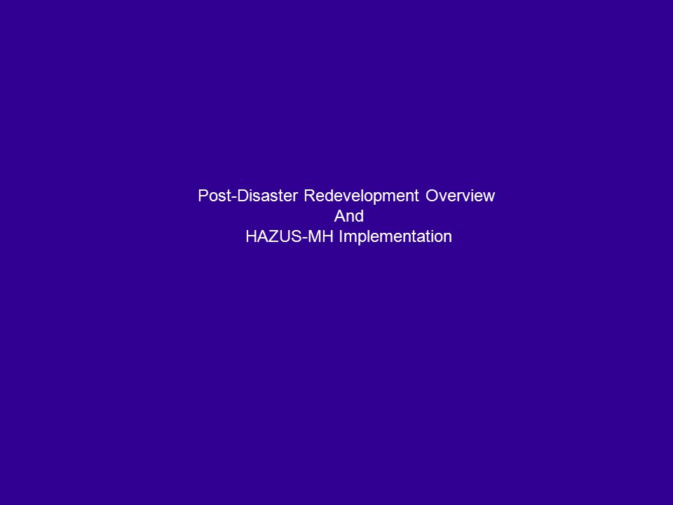 Post-Disaster Redevelopment Overview And HAZUS-MH Implementation