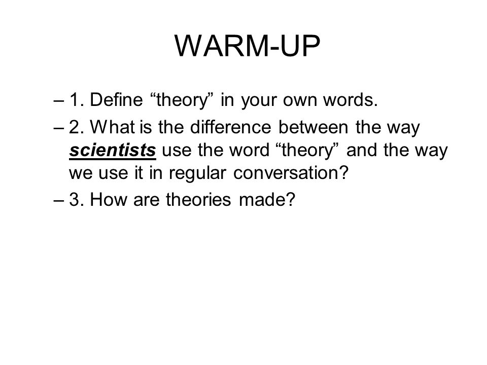 WARM-UP –1.Define theory in your own words. –2.