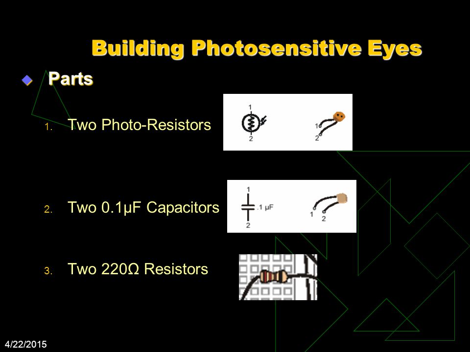 4/22/2015 Building Photosensitive Eyes  Parts 1. Two Photo-Resistors 2.