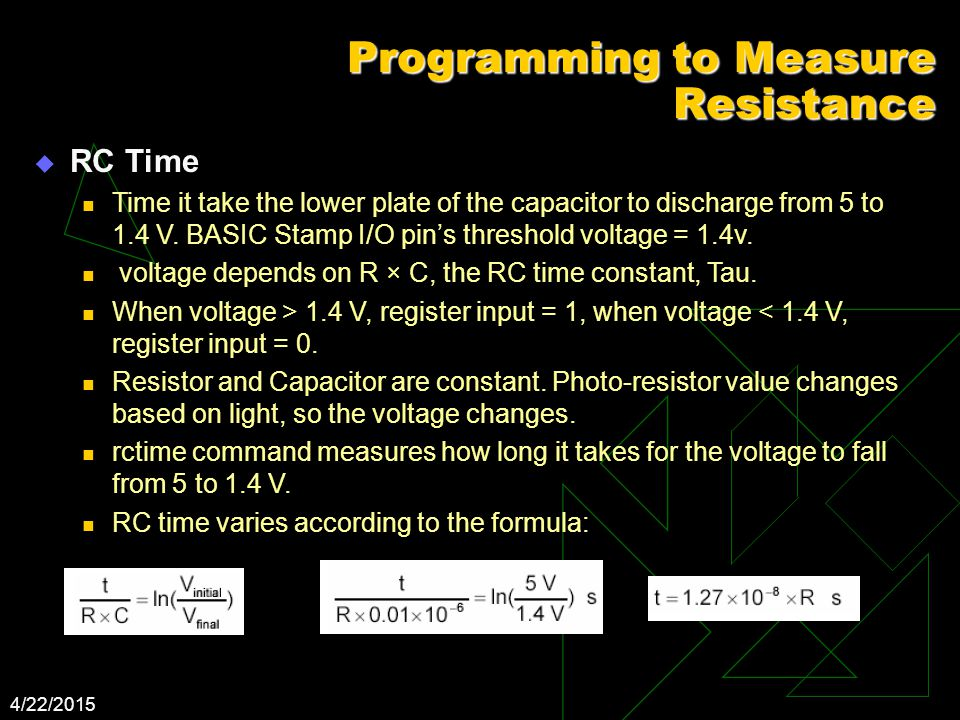 4/22/2015 Programming to Measure Resistance  RC Time Time it take the lower plate of the capacitor to discharge from 5 to 1.4 V.