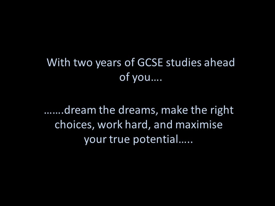 With two years of GCSE studies ahead of you….