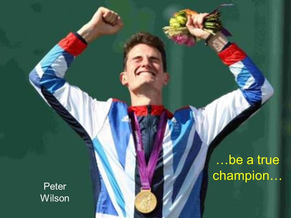 Peter Wilson …be a true champion…