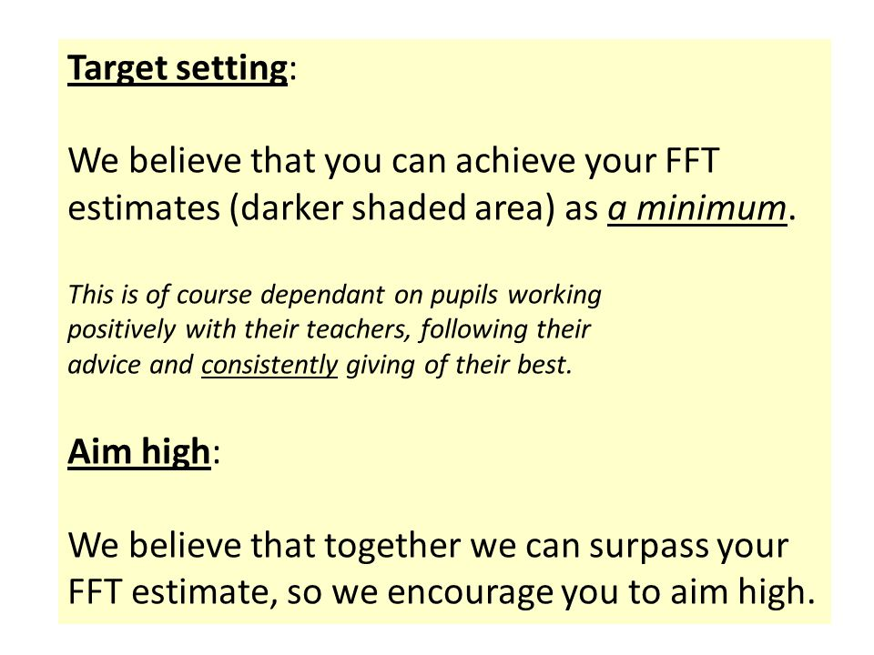 Target setting: We believe that you can achieve your FFT estimates (darker shaded area) as a minimum.