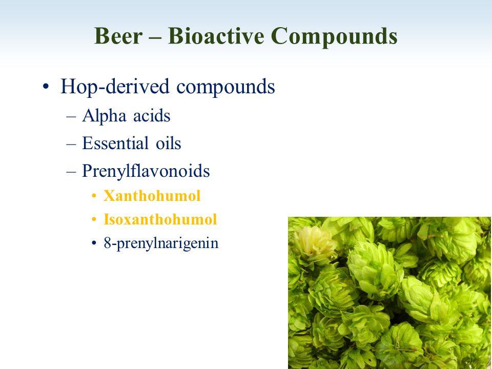 Beer – Bioactive Compounds Hop-derived compounds –Alpha acids –Essential oils –Prenylflavonoids Xanthohumol Isoxanthohumol 8-prenylnarigenin