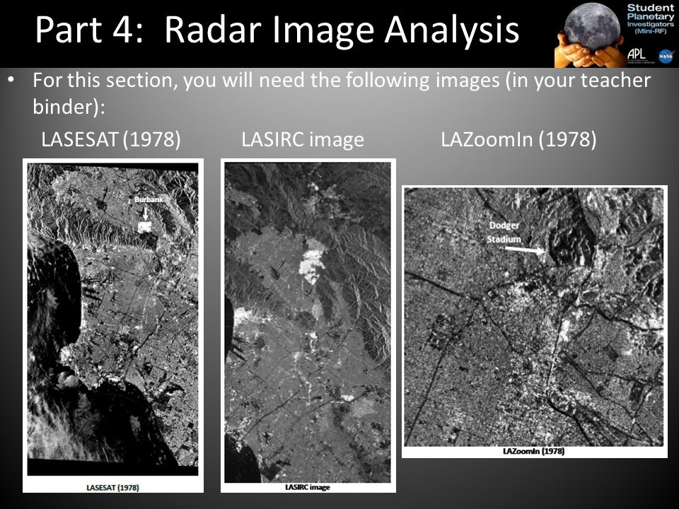 For this section, you will need the following images (in your teacher binder): LASESAT (1978) LASIRC image LAZoomIn (1978) Part 4: Radar Image Analysis