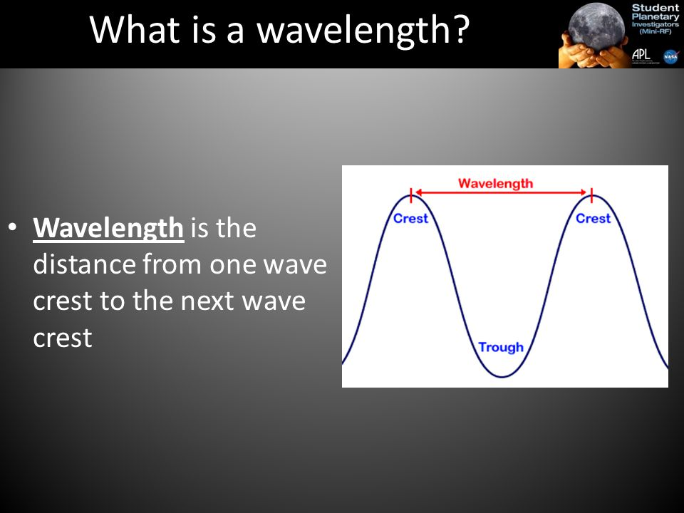 Wavelength is the distance from one wave crest to the next wave crest What is a wavelength