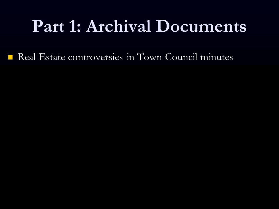 Part 1: Archival Documents Real Estate controversies in Town Council minutes Real Estate controversies in Town Council minutes