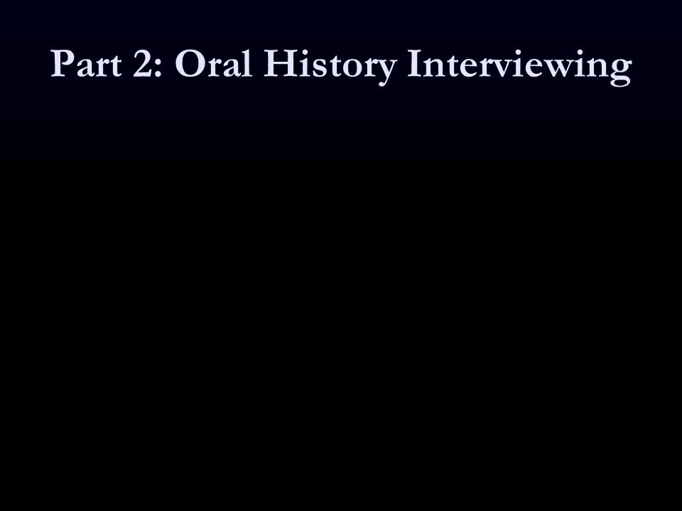 Part 2: Oral History Interviewing