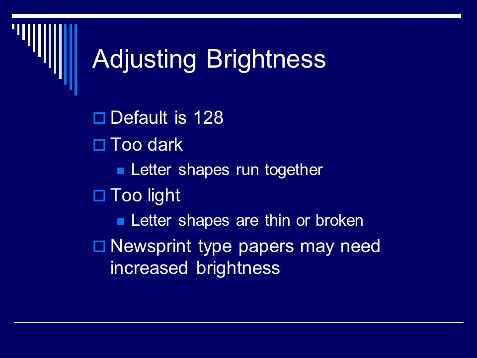 Contrast  Difference between light and dark on page  Scale is 1-13  Higher number increases contrast Darks darker, lights lighter  Lower number decreases contrast Moves toward middle Darks get lighter, lights get darker