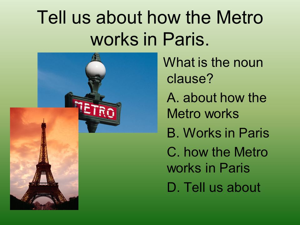 Tell us about how the Metro works in Paris. What is the noun clause.