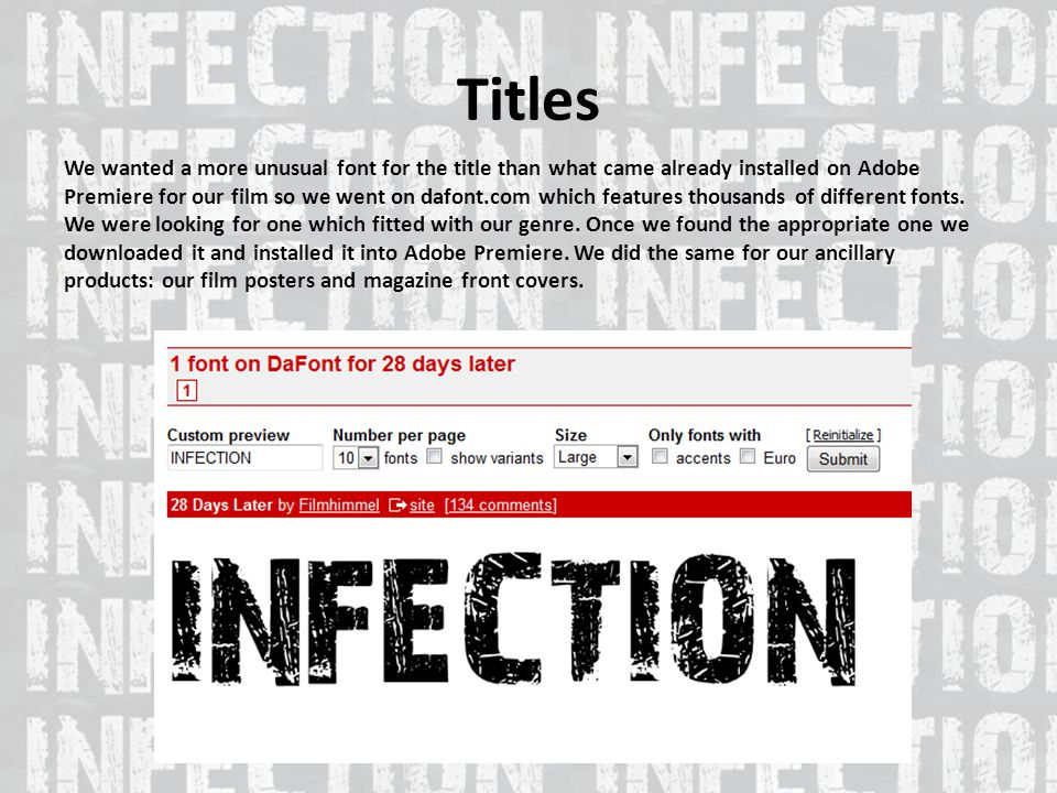 Titles We wanted a more unusual font for the title than what came already installed on Adobe Premiere for our film so we went on dafont.com which features thousands of different fonts.