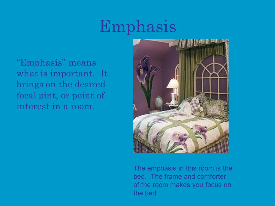 Emphasis Emphasis means what is important.