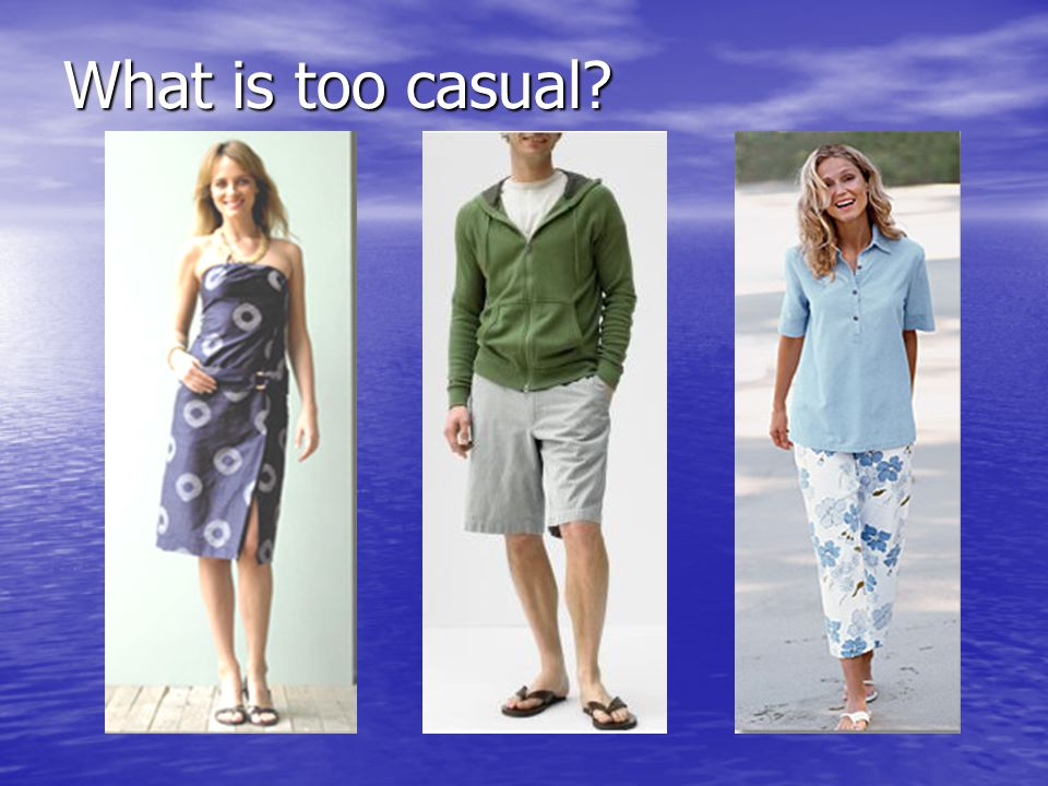 What is too casual?