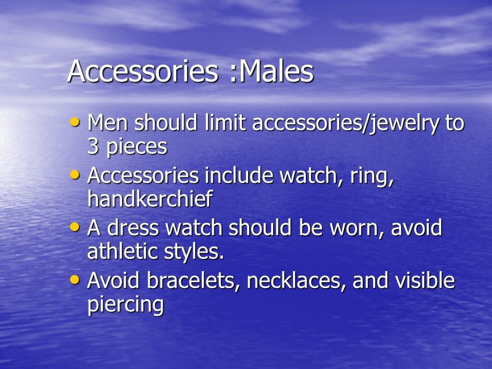 Men should limit accessories/jewelry to 3 pieces Men should limit accessories/jewelry to 3 pieces Accessories include watch, ring, handkerchief Access