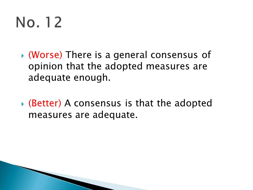  (Worse) There is a general consensus of opinion that the adopted measures are adequate enough.