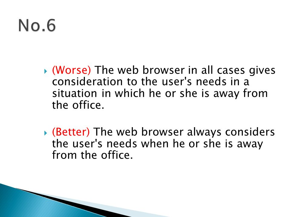  (Worse) The web browser in all cases gives consideration to the user s needs in a situation in which he or she is away from the office.
