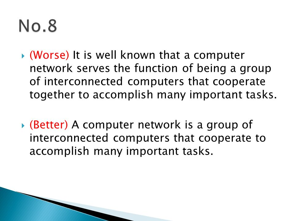  (Worse) It is well known that a computer network serves the function of being a group of interconnected computers that cooperate together to accomplish many important tasks.