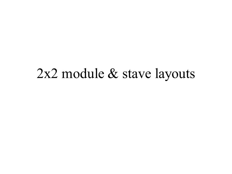 2x2 module & stave layouts