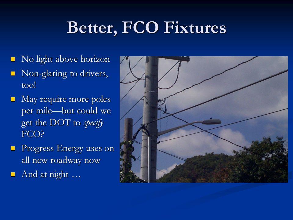 Better, FCO Fixtures No light above horizon No light above horizon Non-glaring to drivers, too.