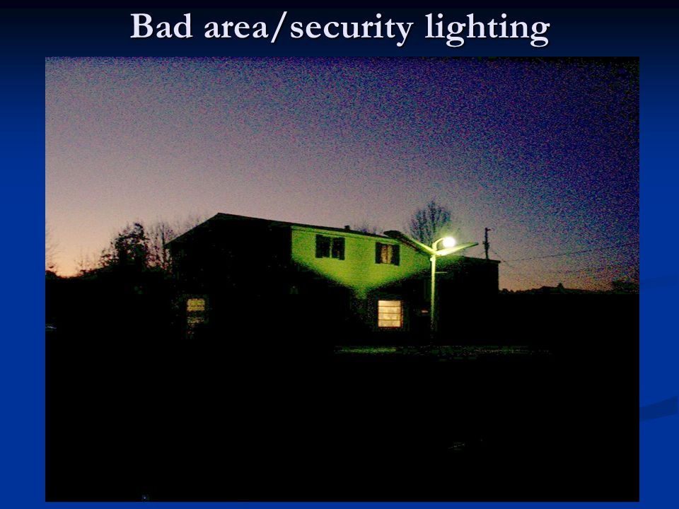 Bad area/security lighting