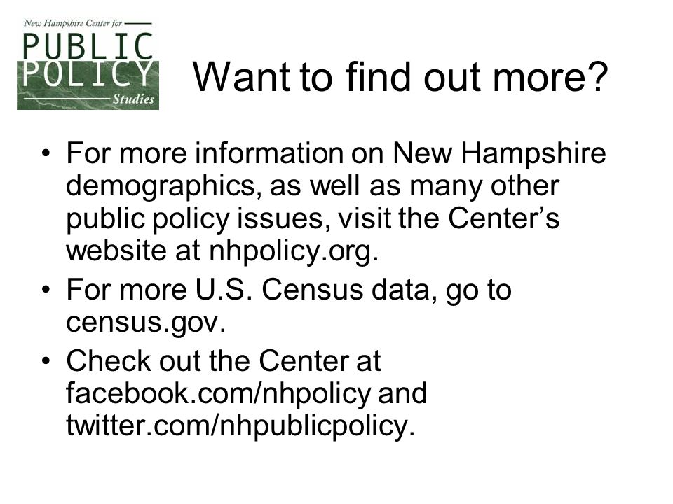 Want to find out more? For more information on New Hampshire demographics, as well as many other public policy issues, visit the Center's website at n