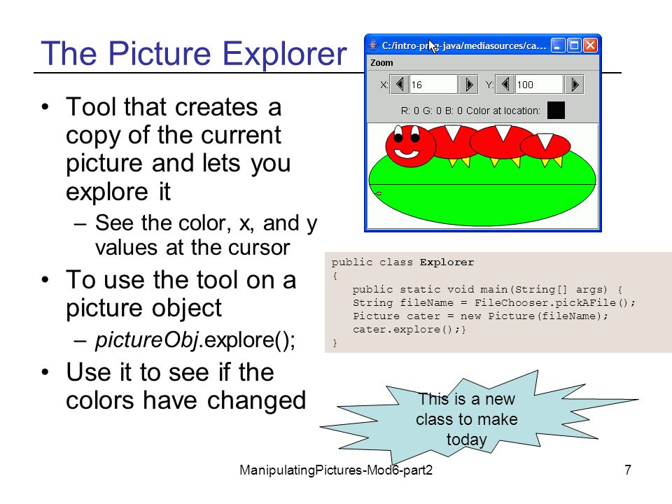 ManipulatingPictures-Mod6-part27 The Picture Explorer Tool that creates a copy of the current picture and lets you explore it –See the color, x, and y