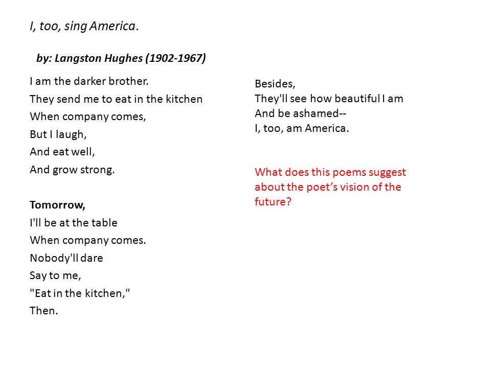 I, too, sing America.by: Langston Hughes (1902-1967) I am the darker brother.