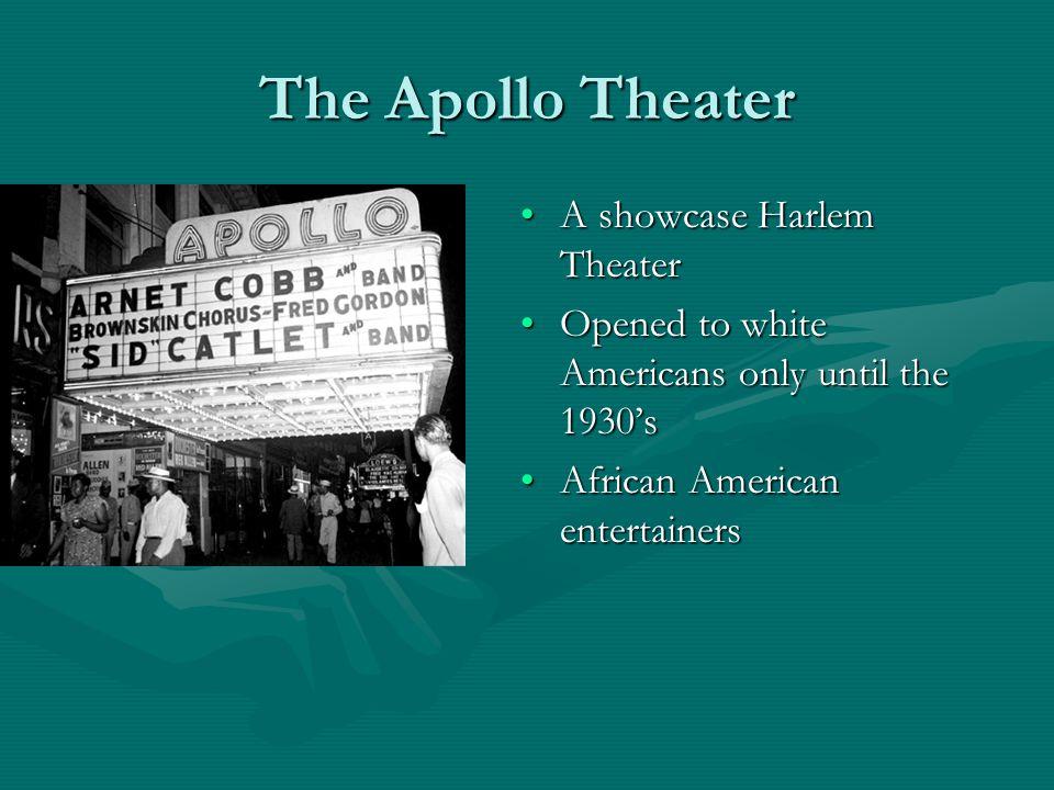 The Apollo Theater A showcase Harlem TheaterA showcase Harlem Theater Opened to white Americans only until the 1930'sOpened to white Americans only until the 1930's African American entertainersAfrican American entertainers