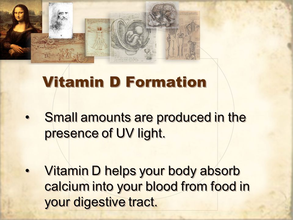 Vitamin D Formation Small amounts are produced in the presence of UV light.