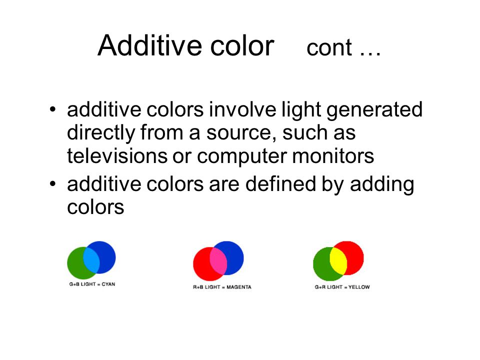 Additive color cont … additive colors involve light generated directly from a source, such as televisions or computer monitors additive colors are def
