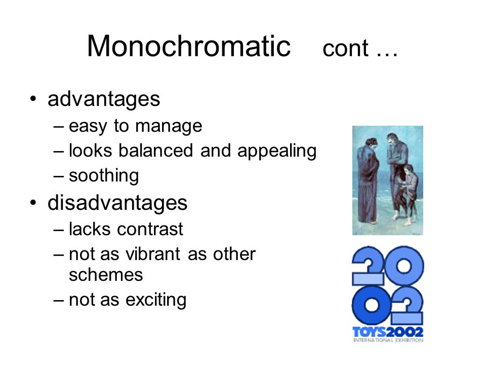 Monochromatic cont … advantages –easy to manage –looks balanced and appealing –soothing disadvantages –lacks contrast –not as vibrant as other schemes