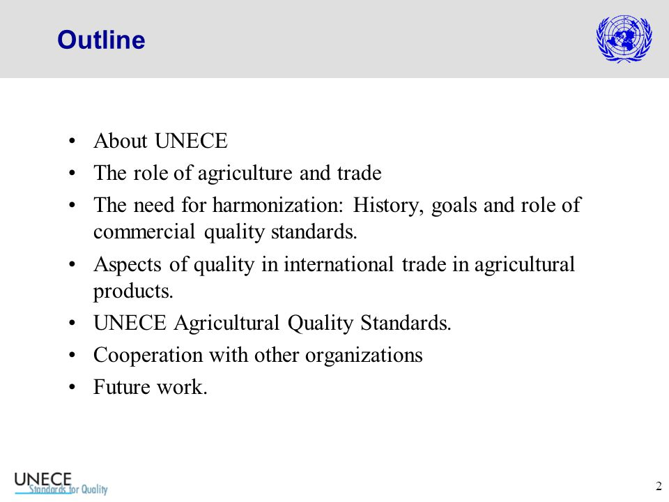 2 Outline About UNECE The role of agriculture and trade The need for harmonization: History, goals and role of commercial quality standards.