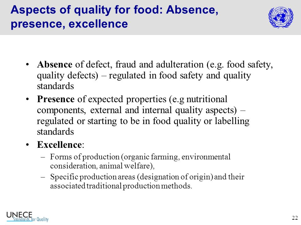 22 Aspects of quality for food: Absence, presence, excellence Absence of defect, fraud and adulteration (e.g.