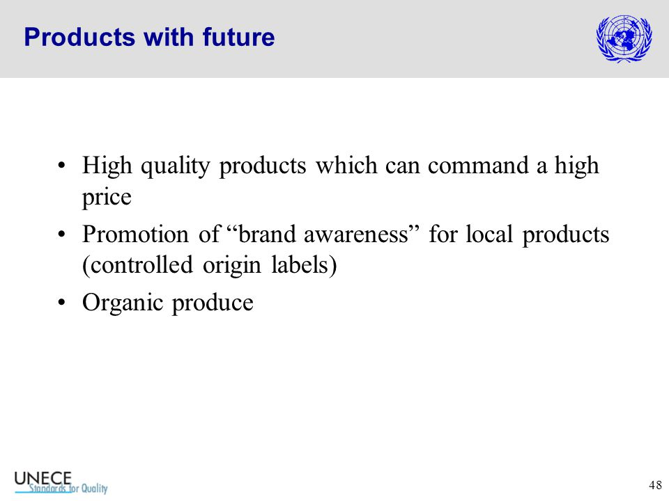 48 Products with future High quality products which can command a high price Promotion of brand awareness for local products (controlled origin labels) Organic produce