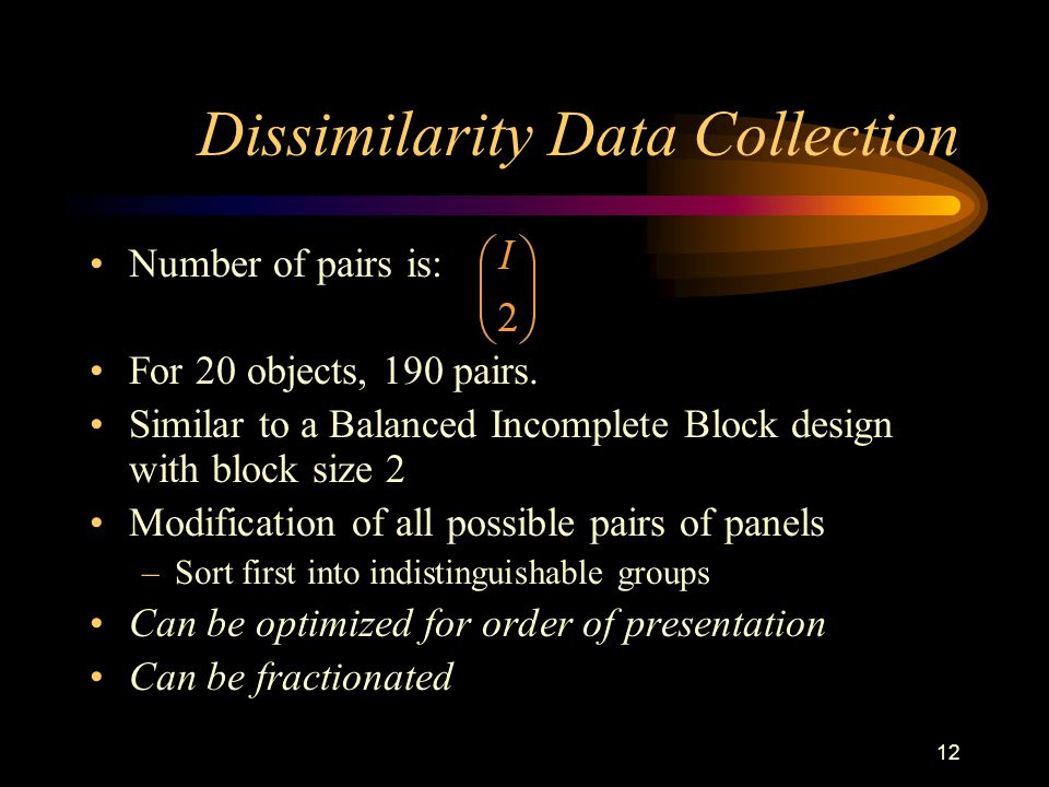 12 Dissimilarity Data Collection Number of pairs is: For 20 objects, 190 pairs.