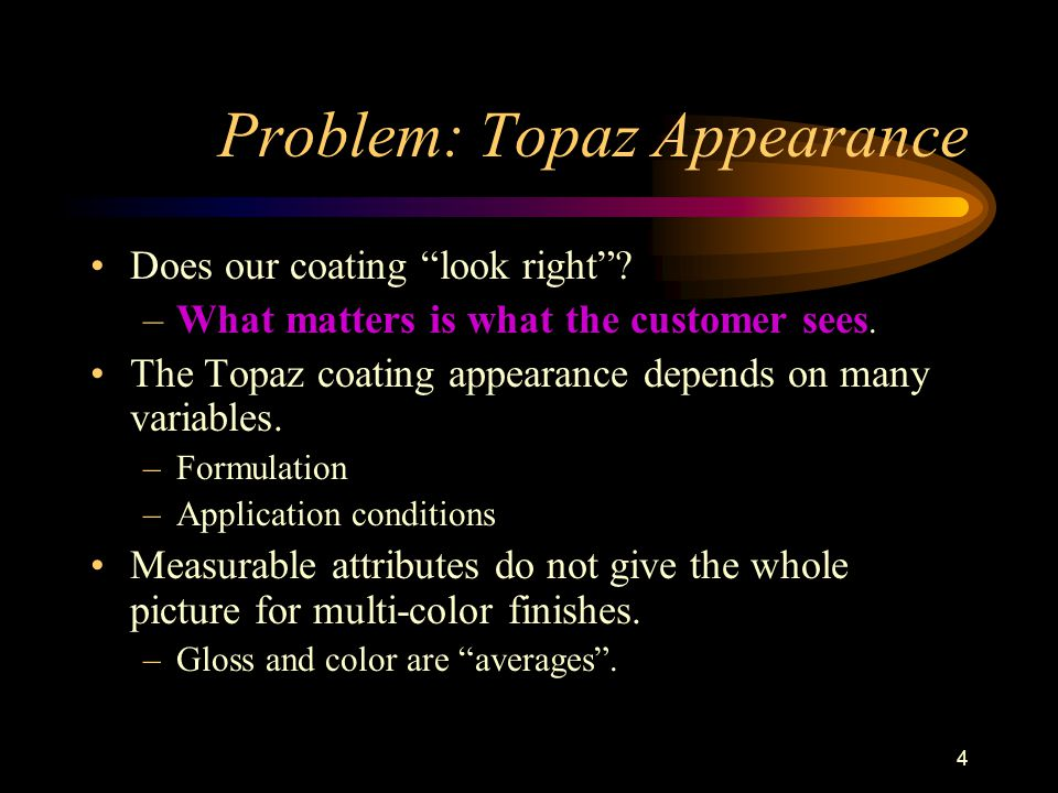4 Problem: Topaz Appearance Does our coating look right .