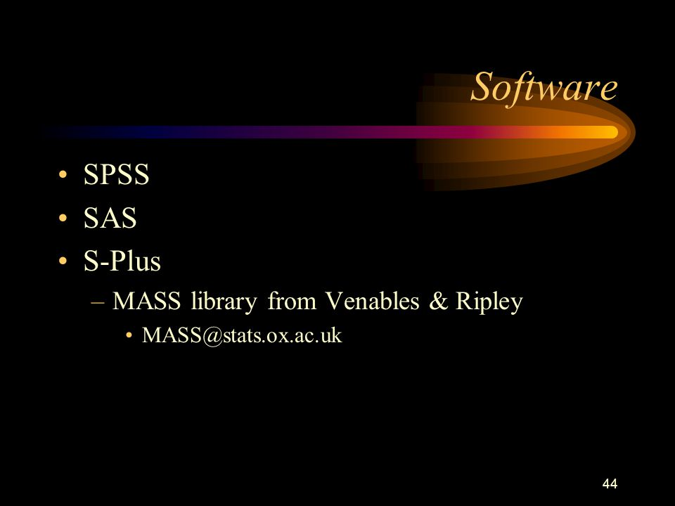 44 Software SPSS SAS S-Plus –MASS library from Venables & Ripley MASS@stats.ox.ac.uk