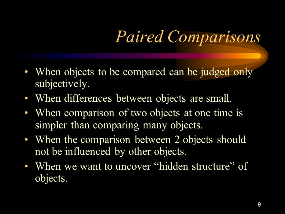 9 Paired Comparisons When objects to be compared can be judged only subjectively.