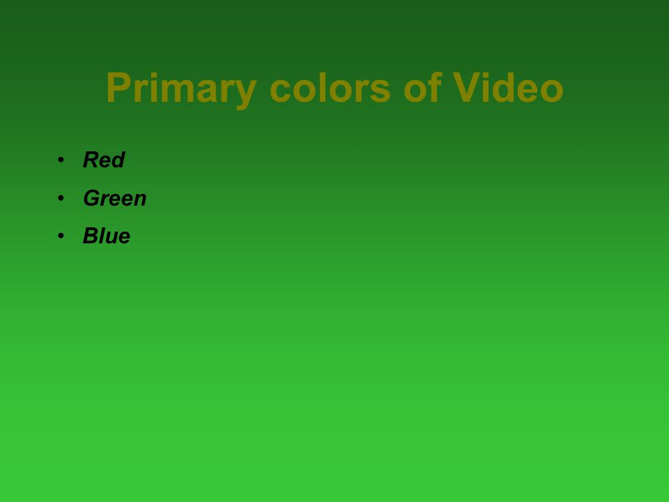 Primary colors of Video Red Green Blue