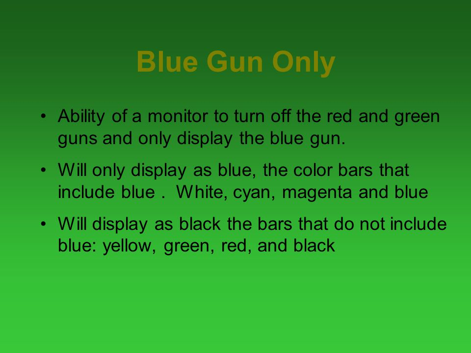 Blue Gun Only Ability of a monitor to turn off the red and green guns and only display the blue gun.