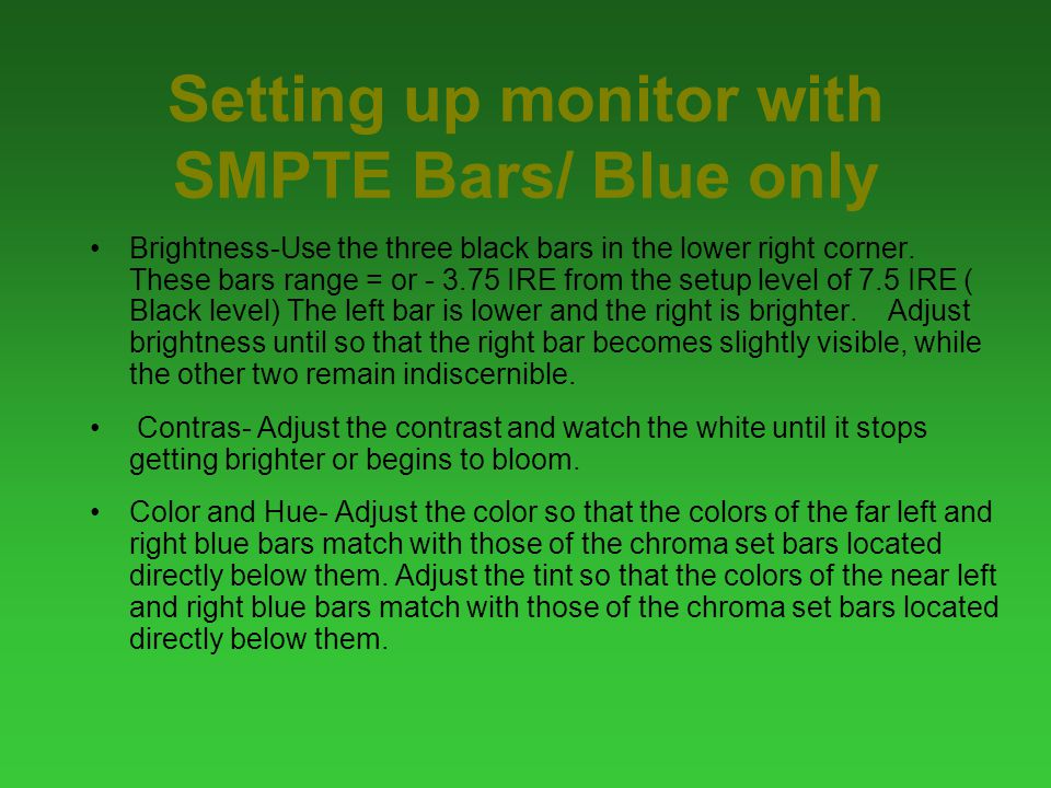 Setting up monitor with SMPTE Bars/ Blue only Brightness-Use the three black bars in the lower right corner.