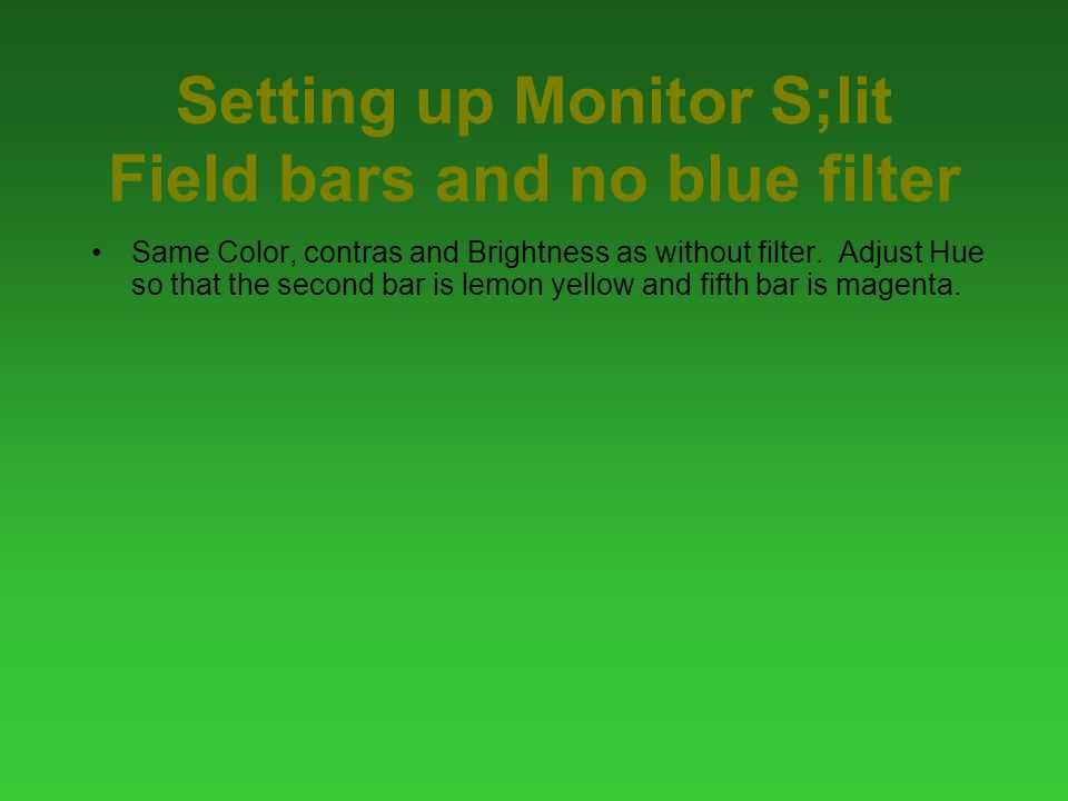 Setting up Monitor S;lit Field bars and no blue filter Same Color, contras and Brightness as without filter.