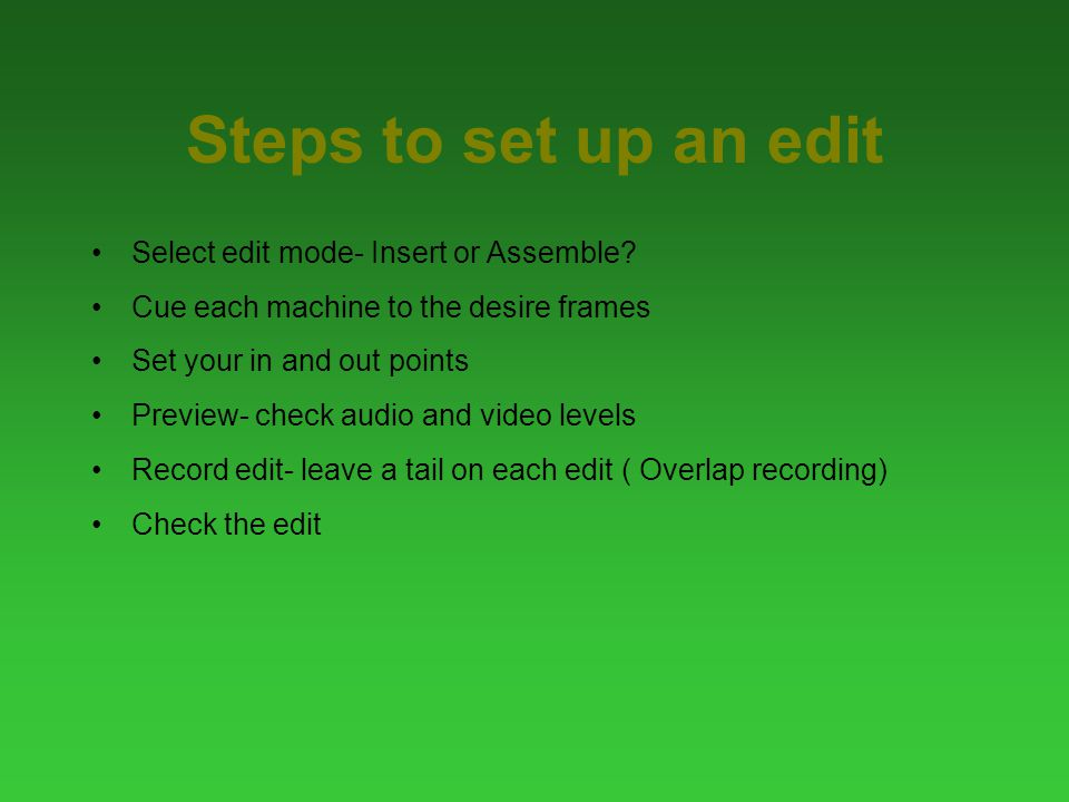 Steps to set up an edit Select edit mode- Insert or Assemble.