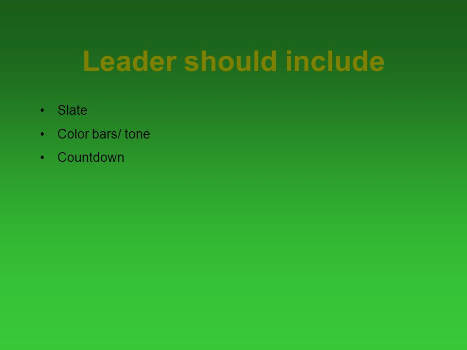 Leader should include Slate Color bars/ tone Countdown