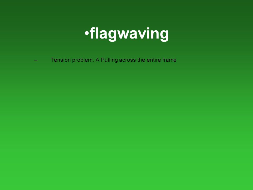 flagwaving – Tension problem. A Pulling across the entire frame