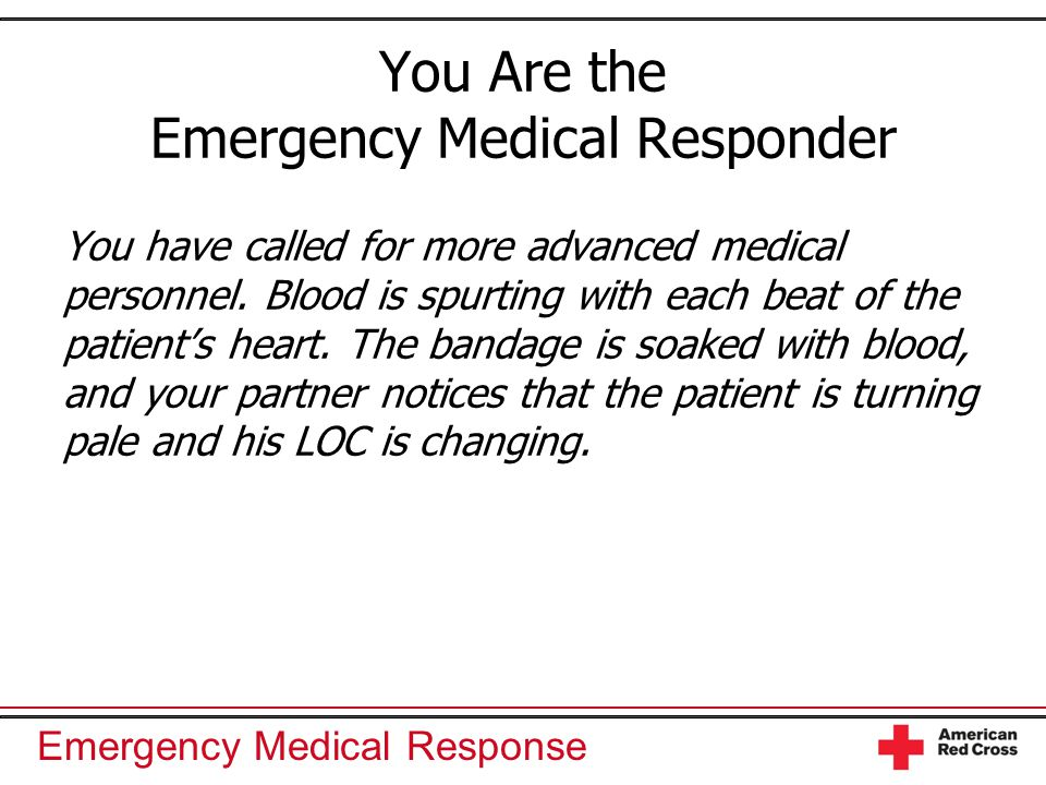 Emergency Medical Response You Are the Emergency Medical Responder You have called for more advanced medical personnel.