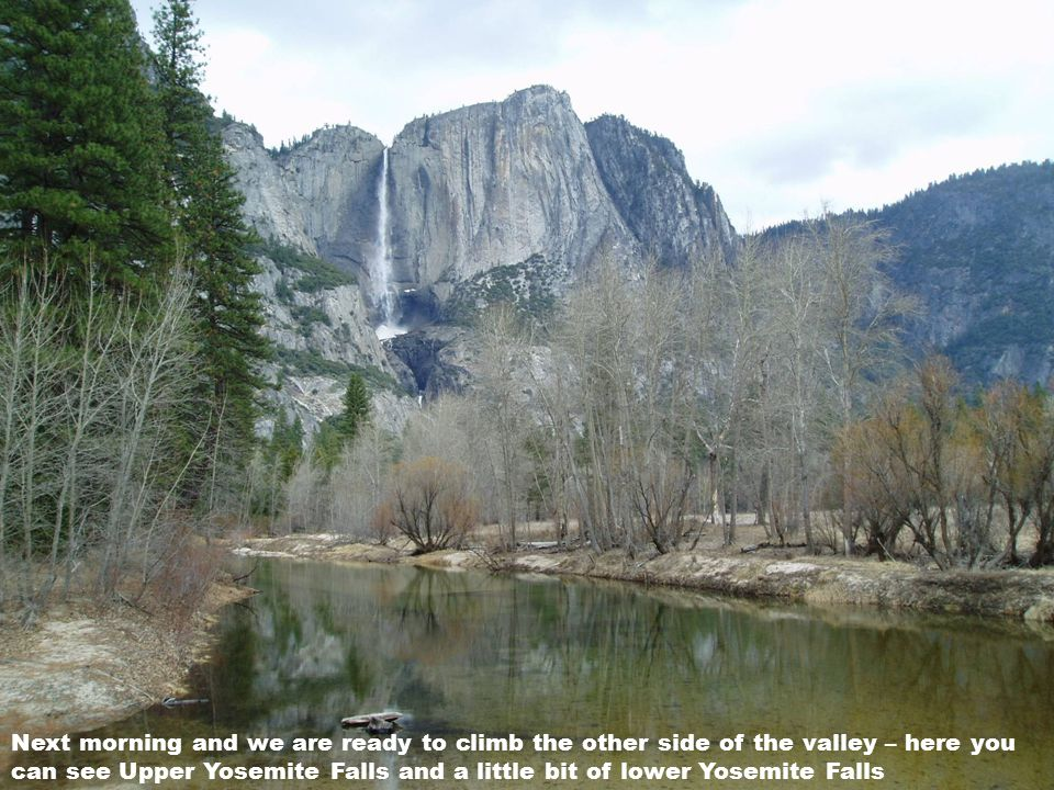 Next morning and we are ready to climb the other side of the valley – here you can see Upper Yosemite Falls and a little bit of lower Yosemite Falls