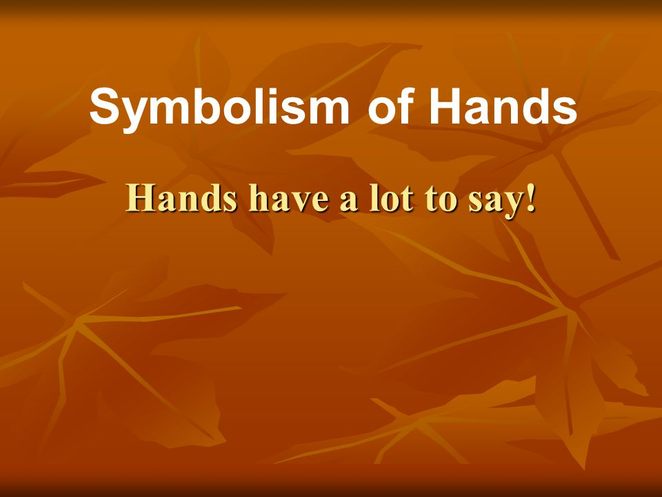 Hands have a lot to say! Symbolism of Hands