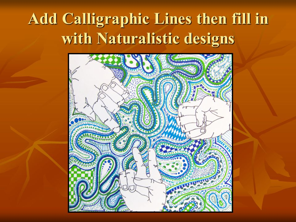 Add Calligraphic Lines then fill in with Naturalistic designs