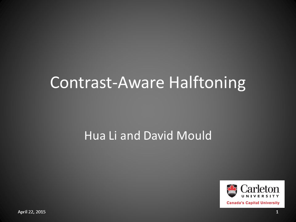 Contrast-Aware Halftoning Hua Li and David Mould April 22, 20151